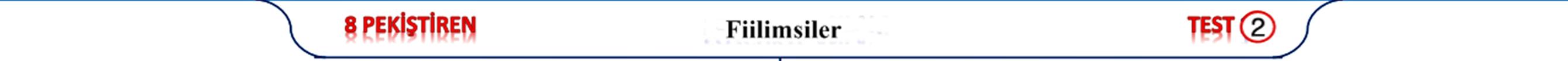 fiilimsiler test, yeni soru tipleri lgs türkçe, 8.sınıf test pdf indir, fiilimsiler test cevap anahtarı